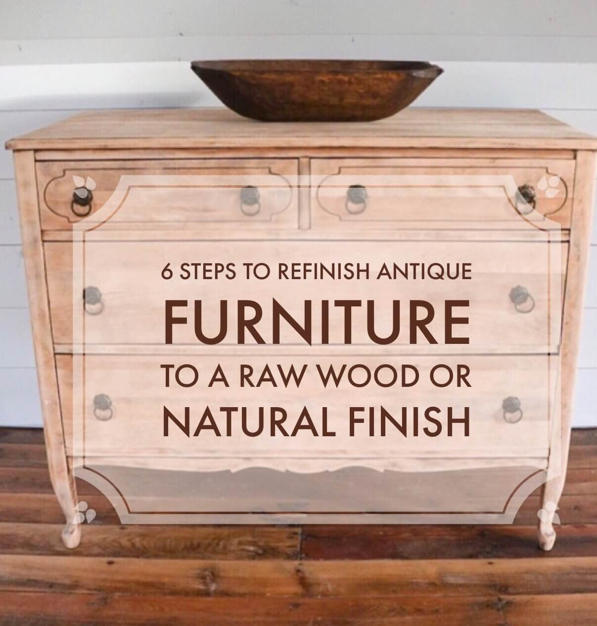 6 Steps to Refinish Antique Furniture to a Natural or Raw Wood Finish - 6 Steps To Refinish Antique Furniture To A Natural Or Raw Wood