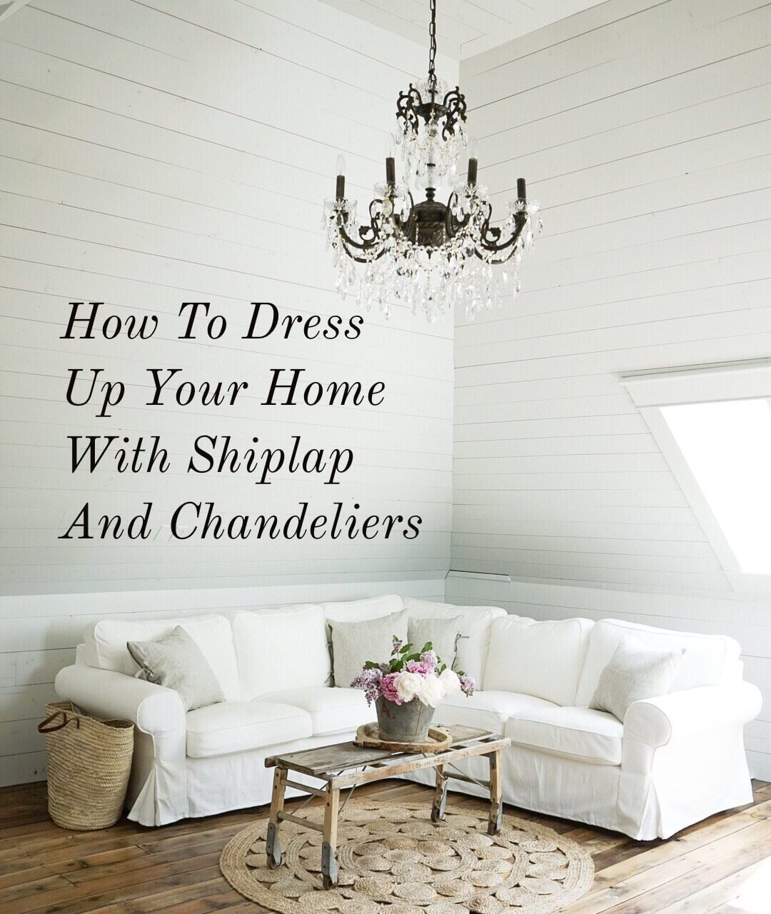 How To Dress Up Your Home With Shiplap And Chandeliers