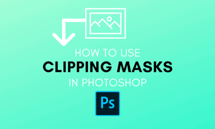How To Use Clipping Masks In Photoshop – A Complete Guide