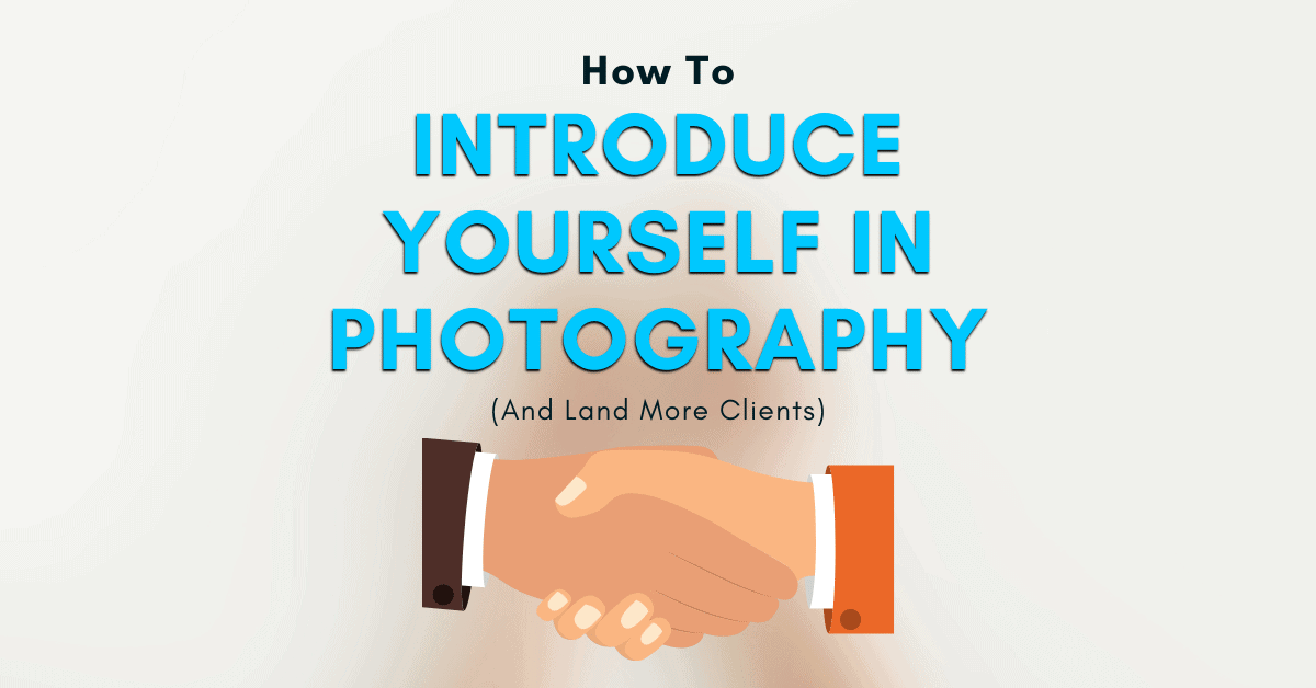 How To Introduce Yourself As A Photographer (6 Effective Strategies)