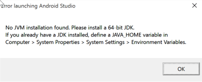 """""""Error launching Android Studio No JVM installation found. Please install a 64-bit JDK. If you already have a JDK installed, define a JAVA_HOME variable in Computer > System Properties > System Settings > Environment Variables."""""""