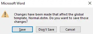 Changes have been made that affect the global template, Normal.dot. Do you want to save those changes?