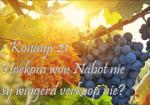 1 Kon 21:1-26 Hoekom wou Nabot nie sy wingerd verkoop nie?