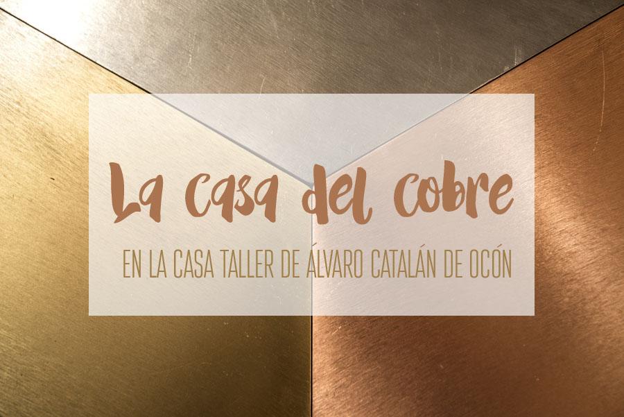 La casa del cobre en la casa taller de Álvaro Catalán de Ocón | By Cousiñas