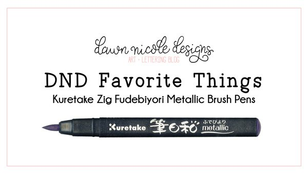 DND Favorite Things: Kuretake Zig Metallic Brush Pens | DawnNicoleDesigns.com