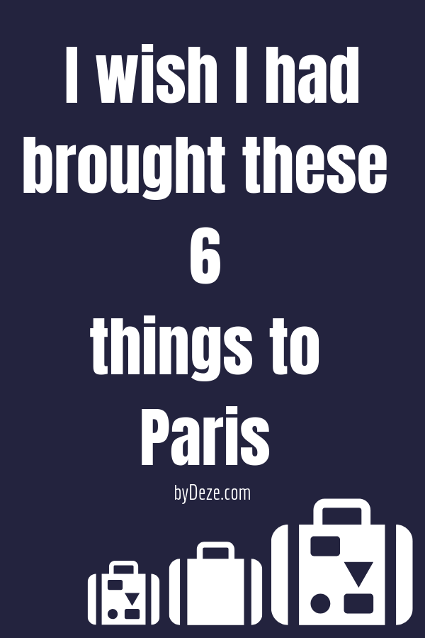 six things I should have brought along to Paris for a better trip and two I shouldn't have