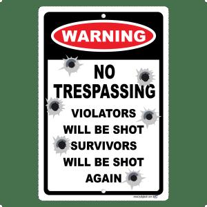 No Trespassing Sign Warning Violators Will Be Shot Survivors Will Be Shot Again