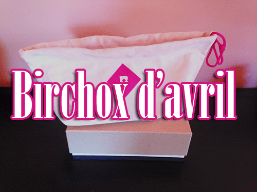 [Unboxing] Birchbox d'avril