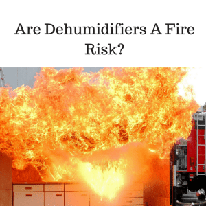 are dehumidifiers a fire risk