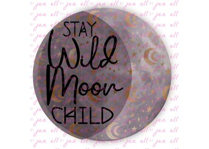 Stay Wild Moon Child Sublimation Design