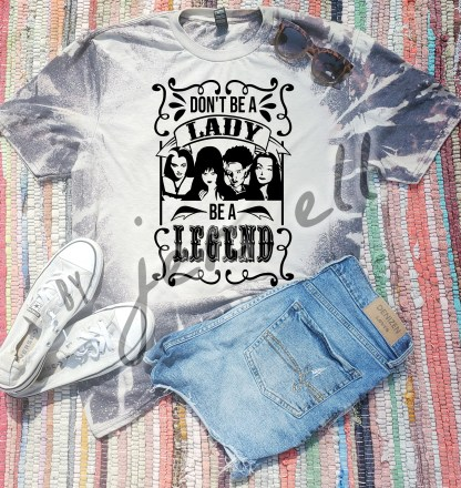 Don't Be A Lady, Be A Legend Bleach Tee