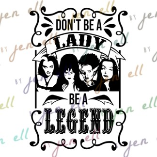 Don't Be A Lady, Be A Legend SVG