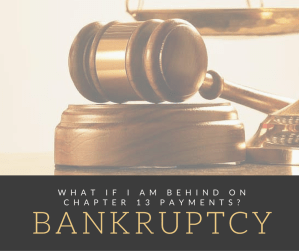 What if I am behind on Chapter 13 bankruptcy payments