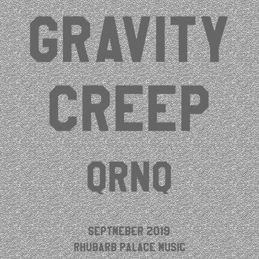 QrnQ, Gravity Creep, Rhubarb Palace Music