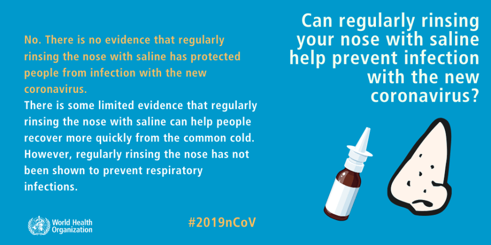 No. There is no evidence that regularly rinsing the nose with saline has protected people from infection with the new coronavirus. There is some limited evidence that regularly rinsing nose with saline can help people recover more quickly from the common cold. However, regularly rinsing the nose has not been shown to prevent respiratory infections.