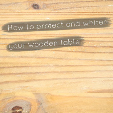 DIY - How to protect and whiten your wooden table with stuff you've already have @ By Wilma