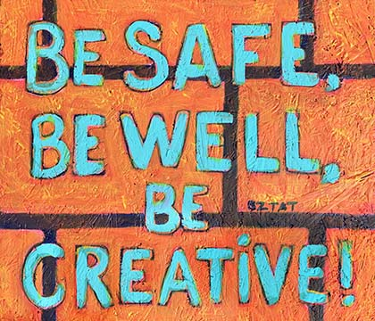 Be Safe, Be Well, Be Creative! Art Sign Painting by BZTAT