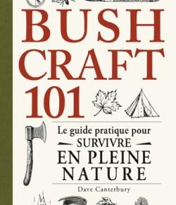 Bushcraft 101 – Le Guide pratique pour survivre en pleine nature
