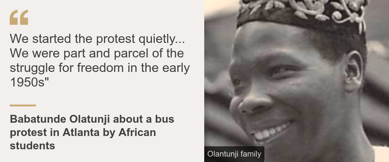 """Quote box. Babatunde Olatunji: """"We started the protest quietly... We were part and parcel of the struggle for freedom in the early 1950s"""""""