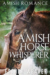 Amish Horse Whisperer by Esther Weaver