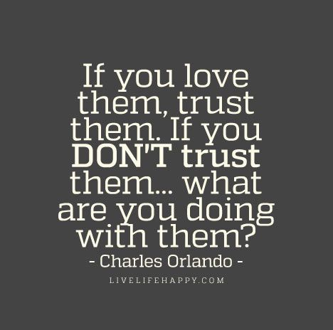If you love them  trust them  If you DON T trust them    what are     Relationship Quote  If you love them  trust them  If you DON T