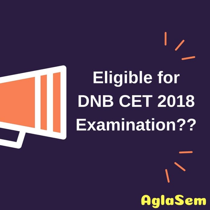 DNB CET 2018 Eligibility Criteria   Know Who Can Appear In DNB CET