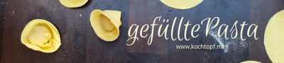Blog-Event CXXVIII - Gefuellte Pasta (Einsendeschluss 15. Maerz 2017)