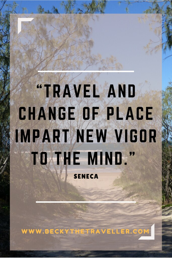 "- ""Travel and change of place impart new vigor to the mind."" – Seneca"