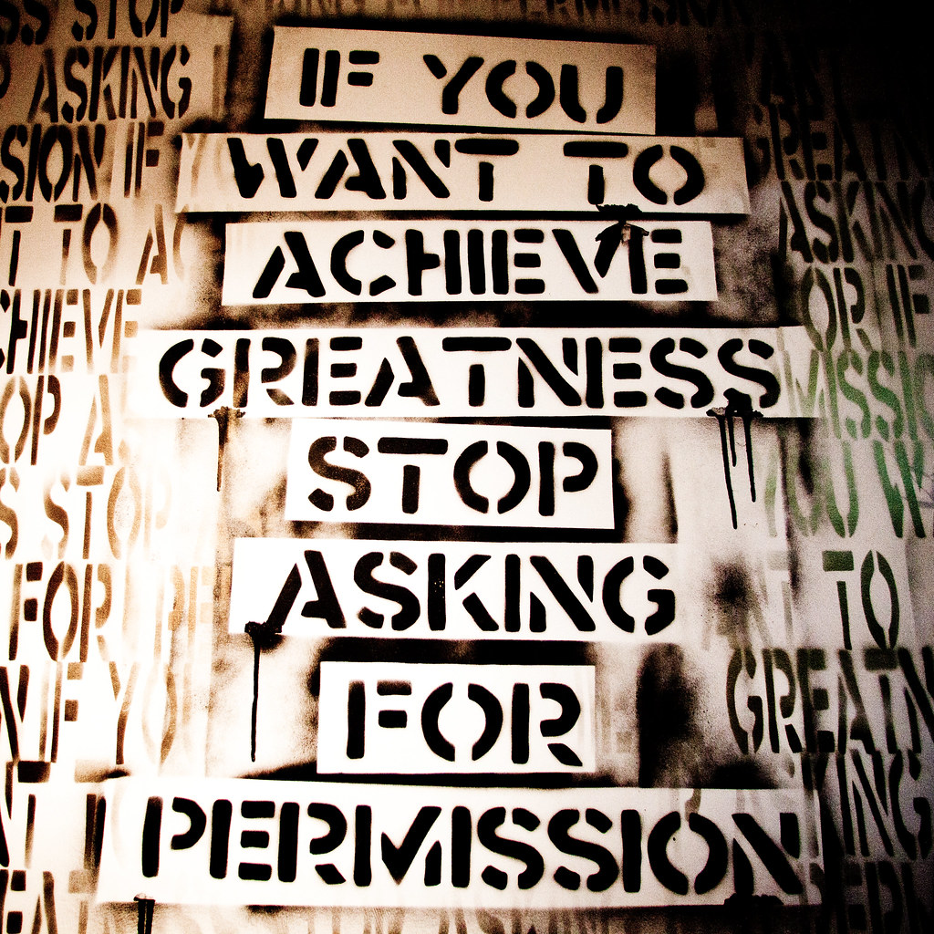 If You Want To Achieve Greatness Stop Asking For Permissio