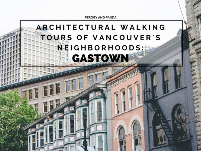 Architectural Walking Tours of Vancouver's Neighborhoods: Gastown