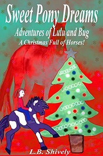 Sweet Pony Dreams: Adventures of Lulu and Bug (A Christmas Full of Horses!) by L.B. Shively