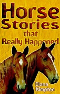 Horse Stories that Really Happened by Diana Kimpton