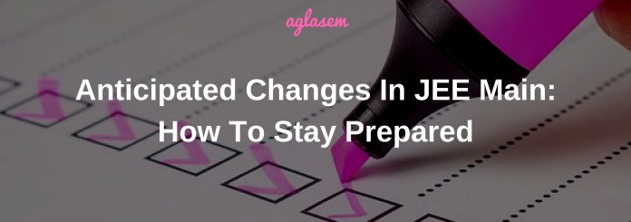 Biggest Changes Anticipated in JEE Main 2019