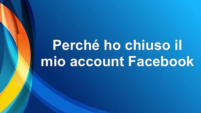 Perché ho chiuso l'account Facebook