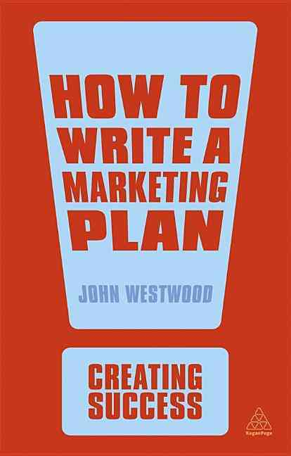 How to Write a Marketing Plan By Westwood, John