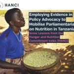 Employing Evidence in Policy Advocacy to Mobilise Parliamentarians on Nutrition in Tanzania: Some Lessons from the Hunger and Nutrition Commitment Index (IDS Case Study, 2015)