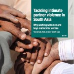 Tackling intimate partner violence in South Asia: why working with men and boys matters for women (ODI report 2017)