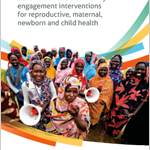 An evidence map of social, behavioural and community engagement interventions for reproductive, maternal, newborn and child health (WHO Policy Brief, 2017)