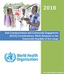 Risk Communication and Community Engagement Considerations: Ebola Response in Democratic Republic of the Congo (WHO, 2018)