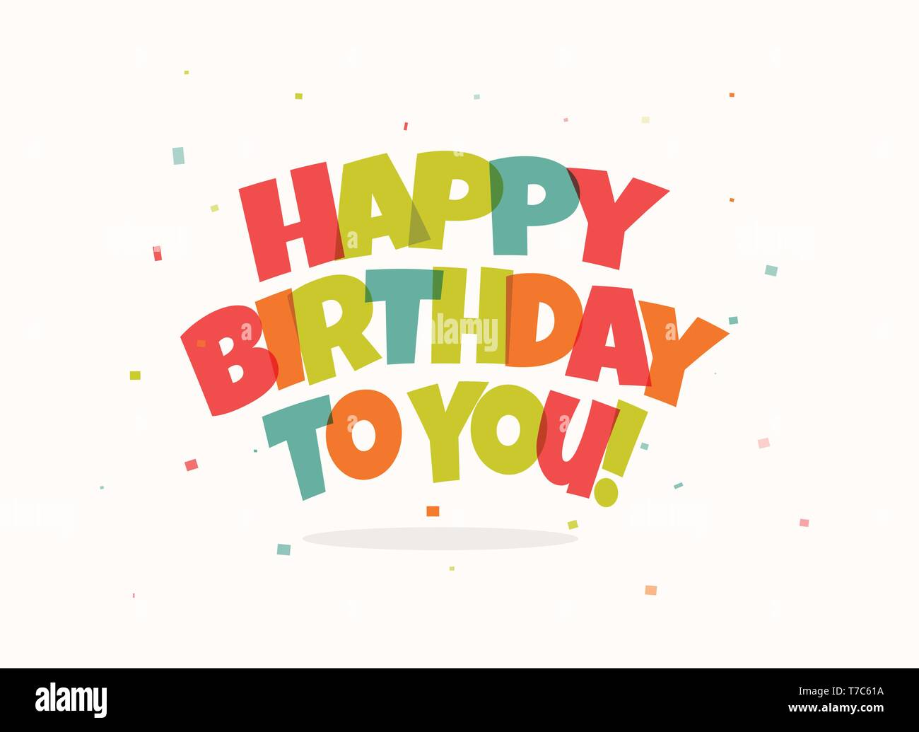 Greeting Card For Birthday Colorful Letters And Confetti On White Background Happy Birthday Congrats Vector Illustration Stock Vector Image Art Alamy