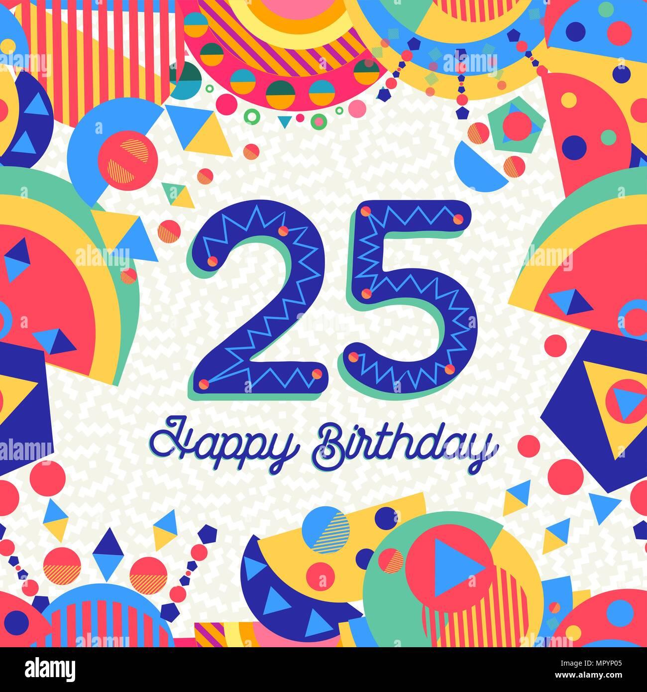 Happy Birthday 25 25 Jahre Spass Design Mit Nummer Beschriftung Und Farbenfroh Dekoriert Ideal Fur Party Einladung Oder Grusskarte Eps 10 Vect Stock Vektorgrafik Alamy