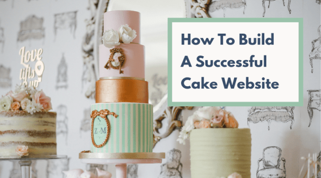 How to build a successful cake website