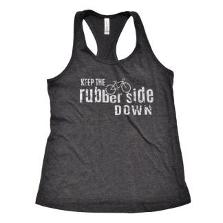 "charcoal tank top that says ""Keep the Rubber Side Down"""