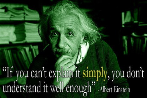 """""""If you can't explain it simply, you don't understand it well enough."""""""