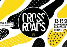 Crossroads du 14 au 17 Septembre 2018 à La Condition Publique de Roubaix cacestculte