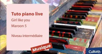 Tuto piano live Girl like you Maroon 5 - Niveau Intermédiaire