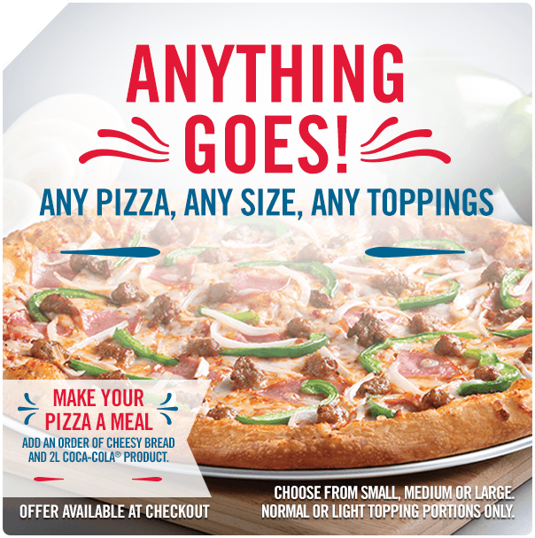 Anything Goes! Any pizza, any size, any toppings