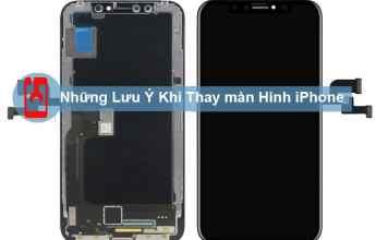 Những Lưu Ý Khi Thay Màn Hình Iphone