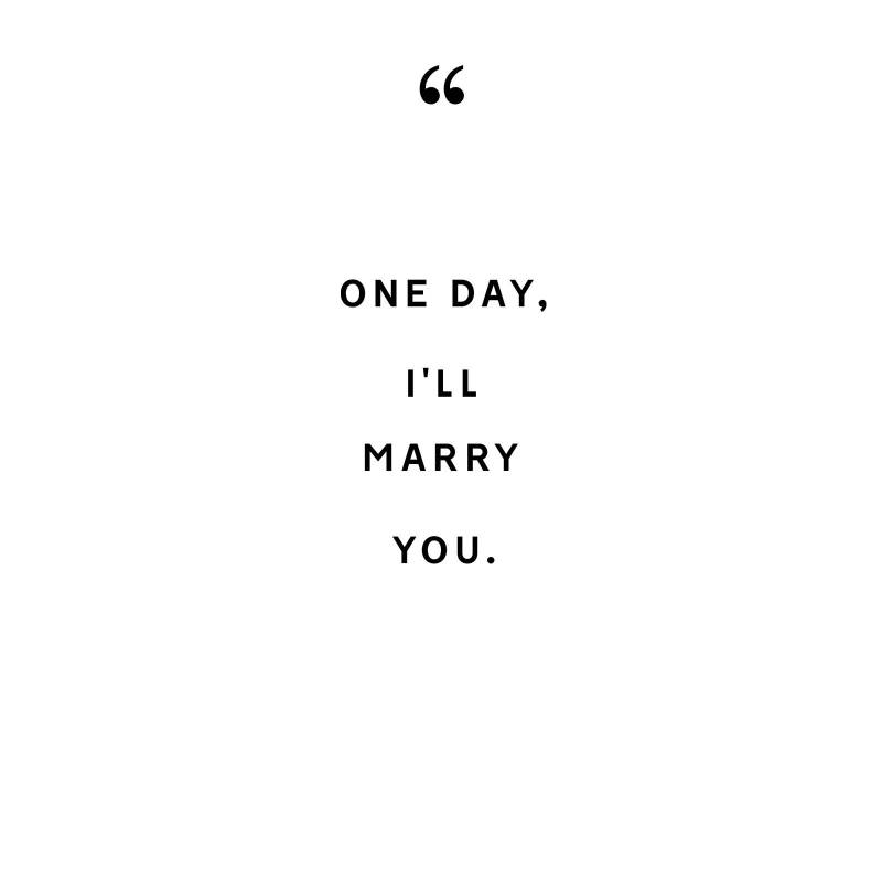 One day,i'll marry you.