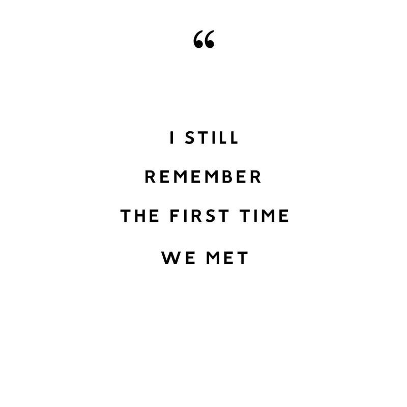 i still remember the first time we met